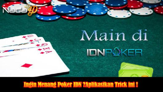 Ingin Menang Poker IDN ?Aplikasikan Trick ini !