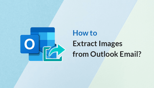 How to Extract Images from Outlook Email
