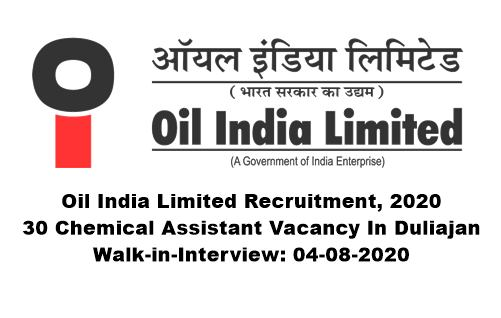 Oil India Limited Recruitment 2020 : Apply For 30 Chemical Assistant Vacancy In Duliajan. Walk-in-Interview: 04-08-2020