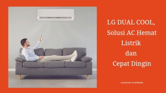 LG DUAL COOL, Solusi AC Hemat Listrik dan Cepat Dingin