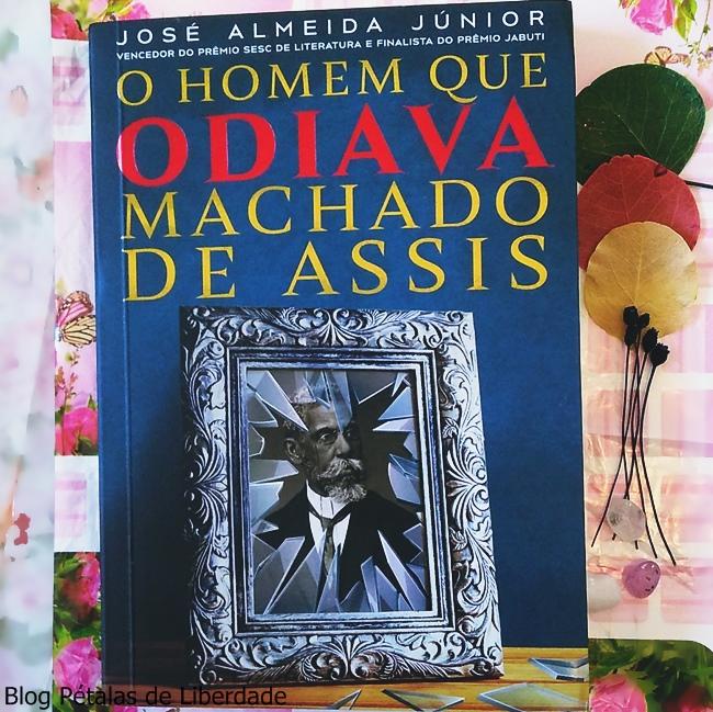 Resenha, livro, O-homem-que-odiava-Machado-de-Assis, Jose-Almeida-Junior, Faro-Editorial, capa, opiniao, blog-literario, blog-literario-petalas-de-liberdade, trecho