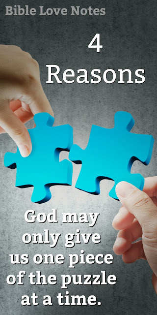 Sometimes God only gives us 1 piece of the puzzle of His plans for us. This 1-minute devotion offers 4 good reasons why. #BibleLoveNotes #Bible #Devotions