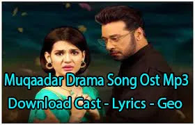 Muqaddar Drama Song Ost Mp3 Download - Cast - Lyrics - Geo