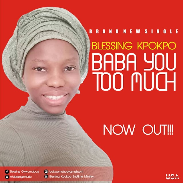 [Free Download] Blessing kpokpo – Baba you too much