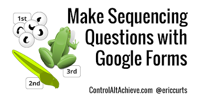 controlaltachieve.com - Eric - Make Sequencing Questions with Google Forms