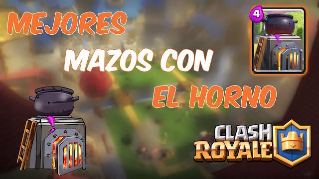 Los 5 Mejores Mazos con Horno Clash Royale