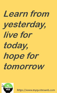 Learn from yesterday, | Inspirational Quotes