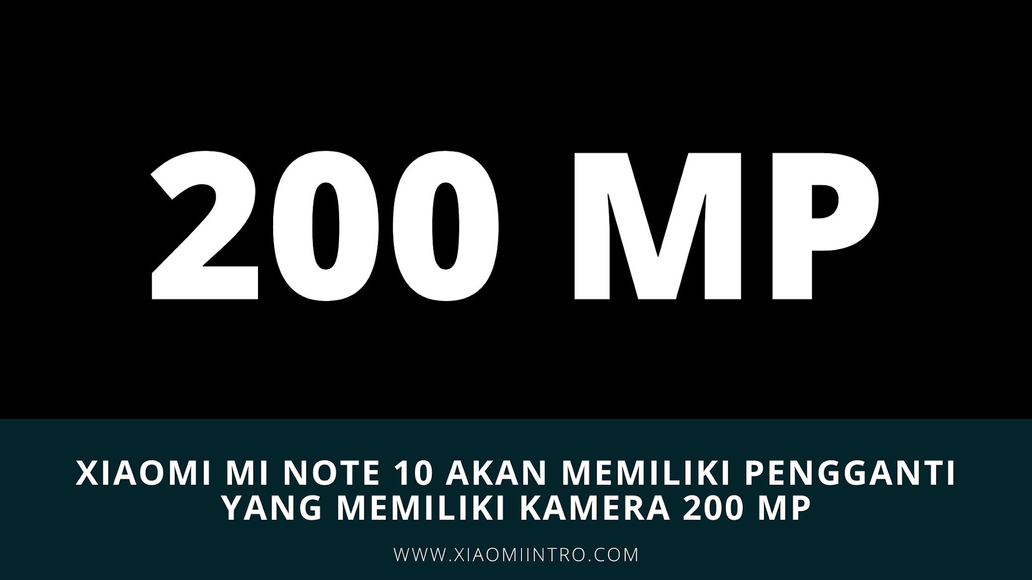 Xiaomi Mi Note 10 Akan Memiliki Pengganti Yang Memiliki Kamera 200 MP