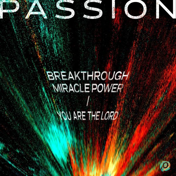 Passion – Breakthrough Miracle Power _ You Are The Lord 2021 (Exclusivo WC)