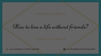 can a person live a life without friends