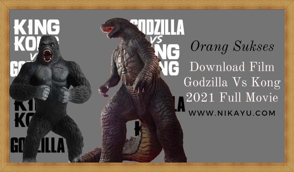Film Godzilla Vs Kong 2021 Full Movie