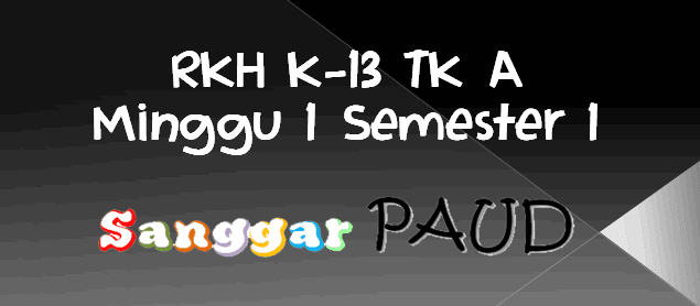 DOWNLOAD RKH K-13 TK A Minggu 1 Semester 1