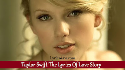 Taylor Swift The Lyrics Of Love Story