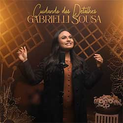 Baixar Música Gospel Cuidando dos Detalhes - Gabrielli Sousa Mp3
