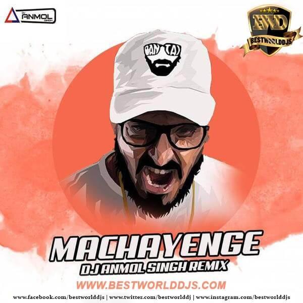 Machayenge (Remix) - DJ Anmol Singh