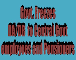 Govt. Freezes DA/DR  to Central Govt employees and Pensioners,covid-19