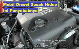 Penyebab Mobil Diesel Tidak Mau Hidup