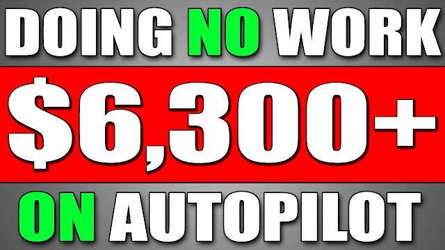 Earn $6,300 DOING NO WORK On Autopilot (Make Money Online) With Proof!