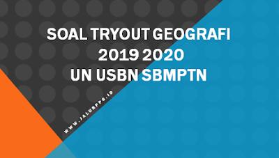 SOAL TRYOUT GEOGRAFI 2019 - 2020 UN USBN SBMPTN