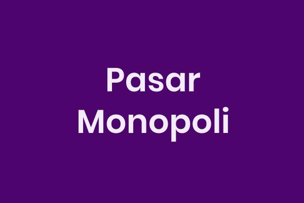 Pasar, Monopoli, Pasar Monopoli