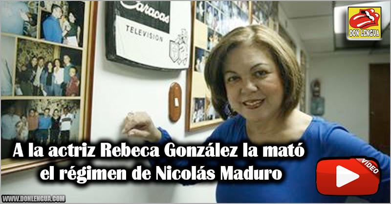 A la actriz Rebeca González la mató el régimen de Nicolás Maduro