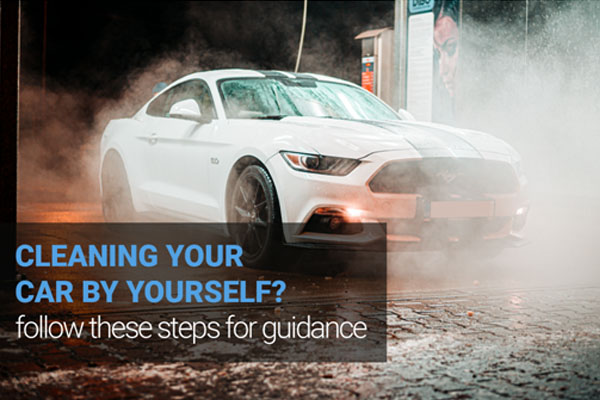 Cleaning Your Car by Yourself? Follow These Steps for Guidance