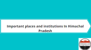 Important places and institutions In Himachal Pradesh