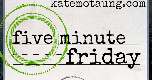A Safe Five Minute Friday