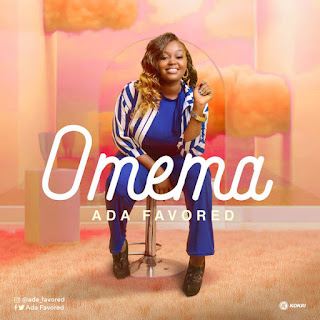 DOWNLOAD SONG: Ada Favoured - Omemma
