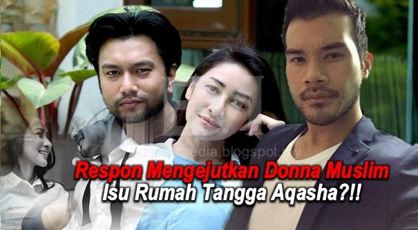 Respon Mengejutkan Donna Muslim (Pernah Digosipkan Dengan Rita Rudaini) Isu Rumah Tangga Aqasha?!!
