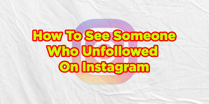 How To See Someone Who Unfollowed On Instagram