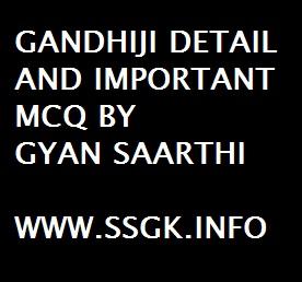 GANDHIJI DETAIL AND IMPORTANT MCQ BY GYAN SAARTHI