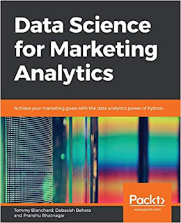 Data Science for Marketing Analytics: Achieve your marketing goals with the data analytics power of Python