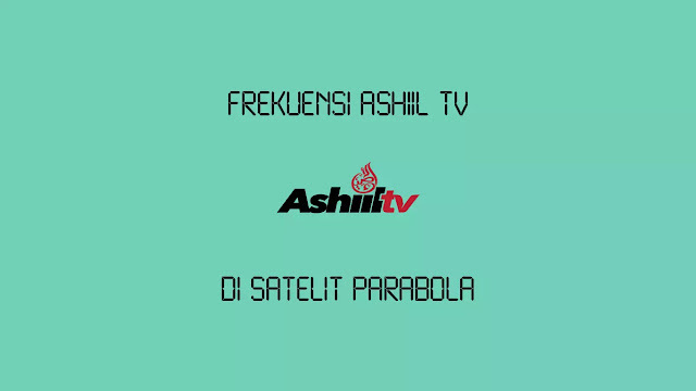 Frekuensi Ashiil TV Terbaru di Satelit