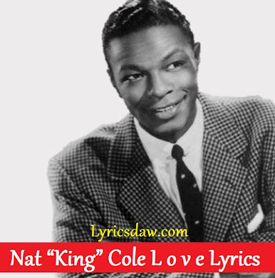 "Nat ""King"" Cole L o v e Lyrics"