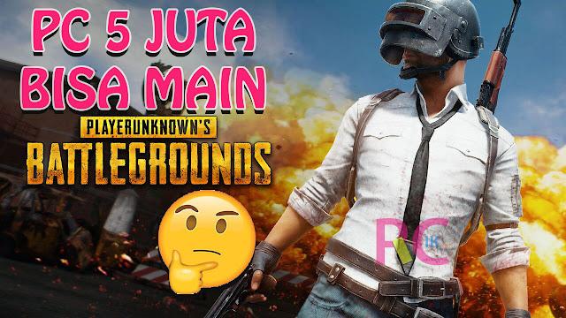 Cuma Punya Budget 5 Juta Ingin Bisa Main PUBG (PlayerUnknown's Battlegrounds)? Ini Saran Racikan PC dari Admin RacikPC.com