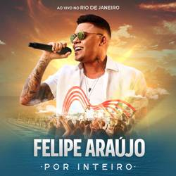 CD Por Inteiro (Ao Vivo) – Felipe Araújo 2019