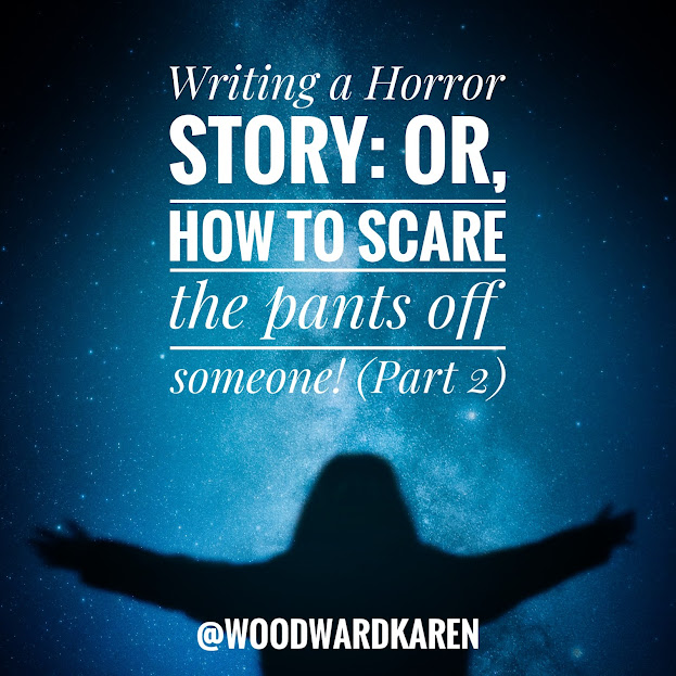 Writing a Horror Story: Or, how to scare the pants off someone! (Part 2)