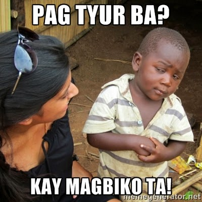 The Most Famous Bisaya Meme Is Pag Sure Ba Kay Mag Biko Ta It Means Being Skeptical And Then Insert The Word Kay Mag Biko Ta Which Means So Lets