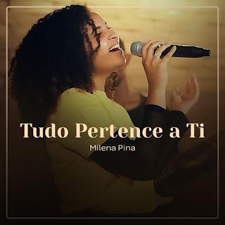 Baixar Música Gospel Tudo Pertence A Ti - Milena Pina Mp3