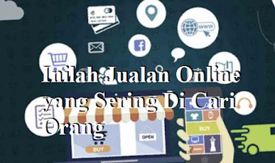 Jualan Online yang Sering Di Cari Orang