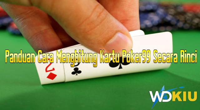 Panduan Cara Menghitung Kartu Poker99 Secara Rinci