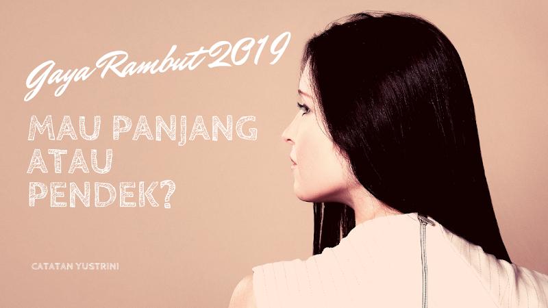Gaya Rambut 2019, Mau Panjang atau Pendek?