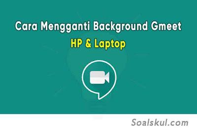 Cara Mudah Mengganti Background Google Meet di HP dan Laptop