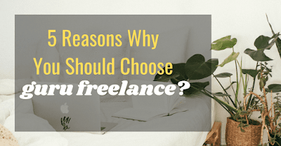 5 Reasons Why We Should Choose Guru Freelance?