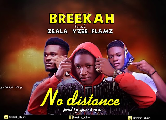 MUSIC: Breekah - No Distance ft Yzee Flamz, Zeala
