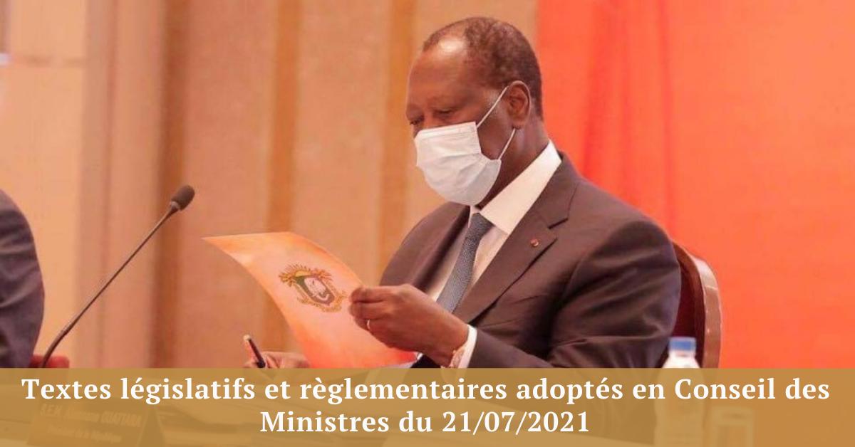Textes législatifs et règlementaires adoptés en Conseil des Ministres du 21/07/2021
