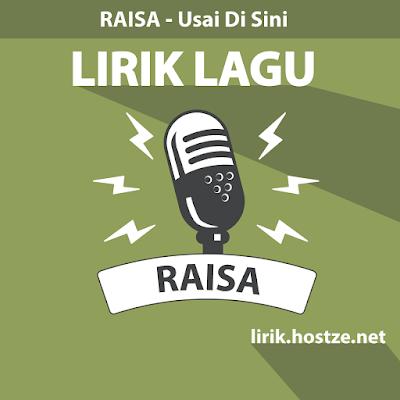 Lirik Lagu Usai Di Sini - Raisa - Lirik Lagu Indonesia