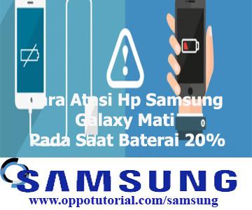 Cara Atasi Hp Samsung Galaxy Mati Pada Saat Baterai 20%