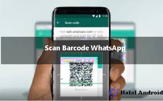√ 5+ Cara Scan Barcode WhatsApp dan Solusi Jika Error!